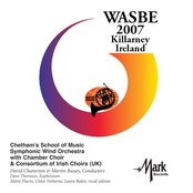 2007 WASBE Killarney, Ireland: Chetham's School of Music Symphony Wind Orchestra with Chamber Choir & Consortium of Irish Choirs