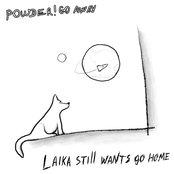 laika still wants go home