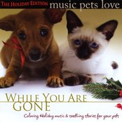 Music Pets Love: The Holiday Edition (While You Are Gone)