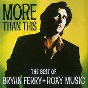 More Than This: The Best of Bryan Ferry + Roxy Music