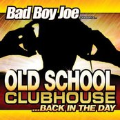 Bad Boy Joe Presents: Old School Clubhouse