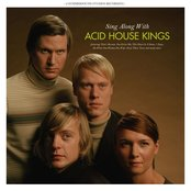 Sing Along With Acid House Kings (Deluxe Edition)