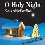 O Holy Night:  The Most Beautiful Piano Christmas Instrumentals Ever