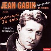 15 titres de Jean Gabin : Maintenant je sais