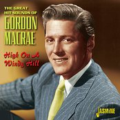 High on a Windy Hill - The Great Hit Sounds of Gordon MacRae