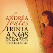 Andréa Fontes - 30 Anos de Louvor Pentecostal