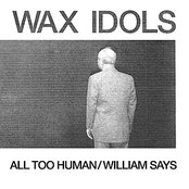 All Too Human / William Says