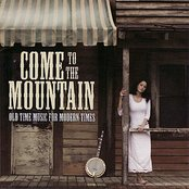 Come To The Mountain: Old Time Music For Modern Times