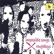 impossible songs roughboys