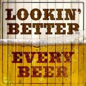Looking Better Every Beer
