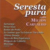 Brazil Milton Carvalho: Seresta Pura Com Milton Carvalho