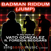 Badman Riddum (Jump) (In the style of Vato Gonzalez feat. Foreign Beggars)