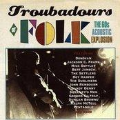 Troubadours Of Folk: The 60s Acoustic Explosion