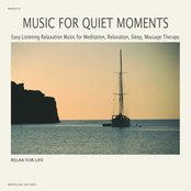 Music for Quiet Moments - Easy Listening Relaxation Music for Meditation,Relaxation,Sleep,Massage Therapy