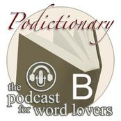 podictionary - the podcast for word lovers - B words