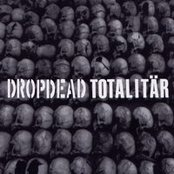 Dropdead / Totalitär