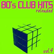 80's Club Hits Reloaded Vol.4 (Best Of Club, Dance, House, Electro and Techno Remix Collection)