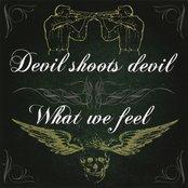 What We Feel / Devil Shoots Devil