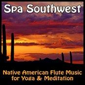 Spa Southwest - Native American Flute Music For Yoga & Meditation