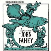 Sea Changes & Coelacanths: A Young Person's Guide To John Fahey