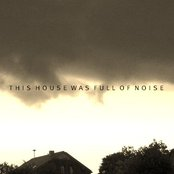 This House Was Full of Noise