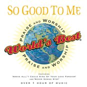 World's Best Praise and Worship: So Good To Me