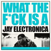 What The F**k Is A Jay Electronica