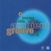 A Journey Into Ambient Groove, Volume 1: Phase 3