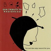 I'm Not the Only Record for You: Dub Tribute to Radiohead