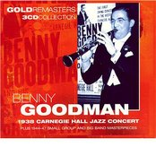 Benny Goodman: 1938 Carnegie Hall Jazz Concert Plus 1944-47 Small Group And Big Band Masterpieces