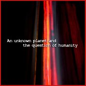 An unknown Planet and the Question of Humanity