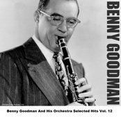 Benny Goodman And His Orchestra Selected Hits Vol. 12