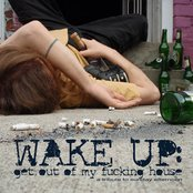 wake up: get out of my fucking house