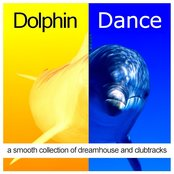 Dolphin Dance (A Smooth Collection of Dreamhouse and Clubtracks)