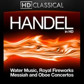 Handel in High Definition: Water Music, Royal Fireworks, Messiah and Oboe Concertos