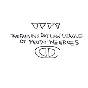 The Famous Outlaw League Of Proto-Negroes
