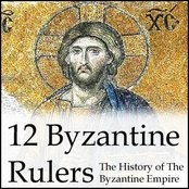 12 Byzantine Rulers - The History of the Byzantine Empire