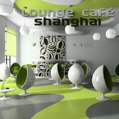 Lounge Cafe Shanghai (Chill, Lounge & Deep House)
