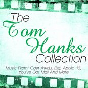 The Tom Hanks Collection - Music From: Cast Away, Big, Apollo 13, You've Got Mail And More