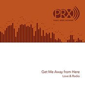 Love & Radio: Get Me Away from Here