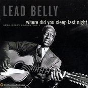 Where Did You Sleep Last Night? - Lead Belly Legacy (Volume 1)