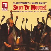 Stewart, Slam / Major Holley: Shut Yo' Mouth! Featuring Dick Hyman and Oliver Jackson