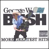 George W. Bush's More Greatest Hits