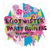 Ego Twister Party Ruiners vol.2