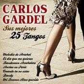 Carlos Gardel Sus 25 Mejores Tangos
