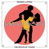 The Roots of Tango - Jewels Of The 40's, Vol.3