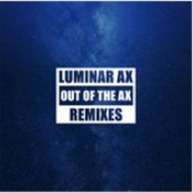 LUMINAR AX: Out Of The Ax Remixes