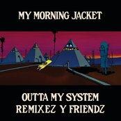 Outta My System Remixez and Friendz