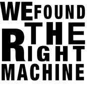 We Found the Right Machine