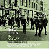 How Soon Is Now? The Songs Of The Smiths